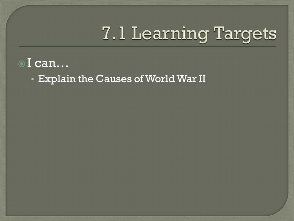  I can… Explain the Causes of World War II