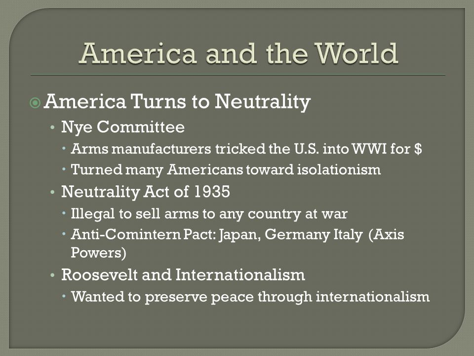  America Turns to Neutrality Nye Committee  Arms manufacturers tricked the U.S.