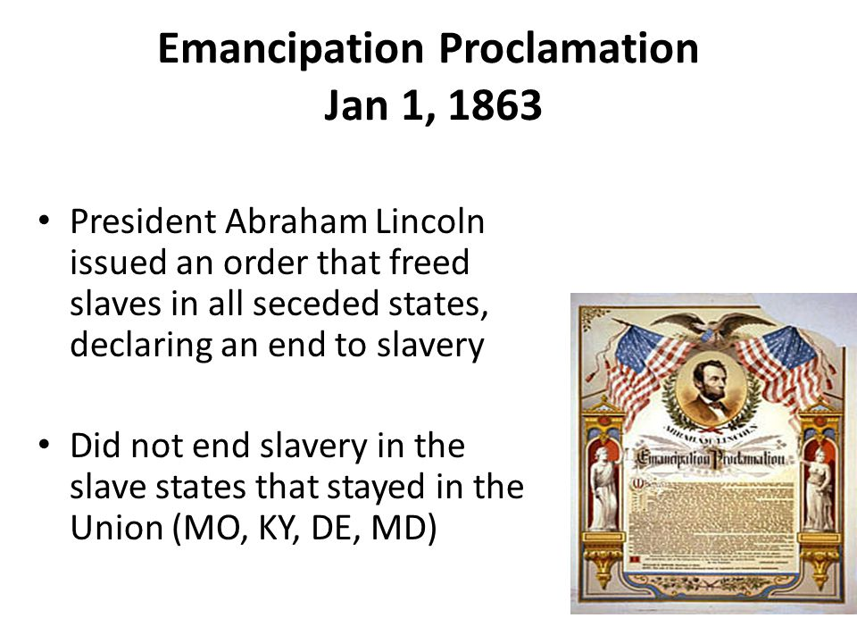 Emancipation Proclamation Kept European countries that abolished slavery from supporting the South Helped recruit African- Americans into the North's Army