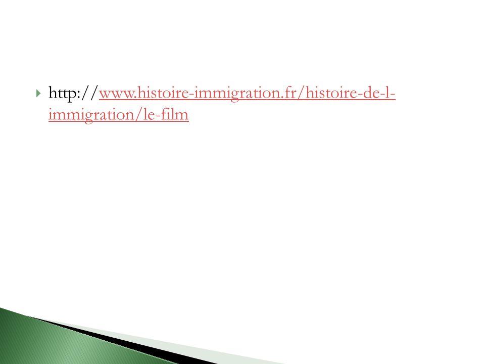  http://www.histoire-immigration.fr/histoire-de-l- immigration/le-filmwww.histoire-immigration.fr/histoire-de-l- immigration/le-film