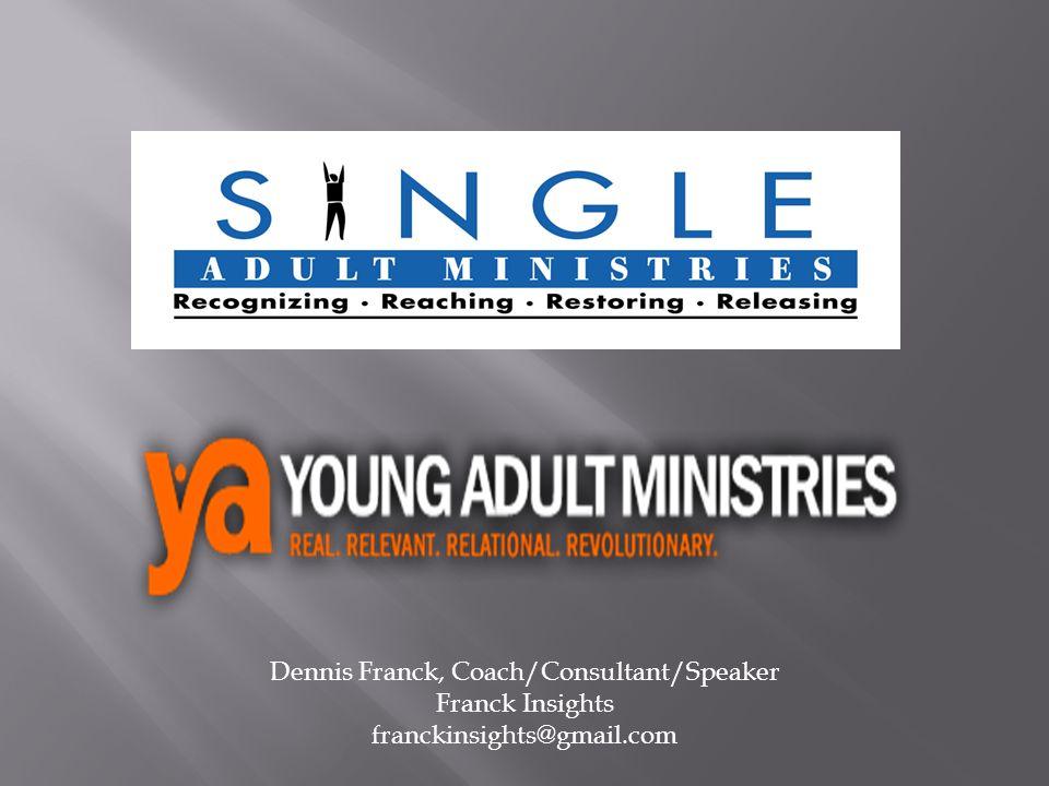 Dennis Franck, Coach/Consultant/Speaker Franck Insights franckinsights@gmail.com