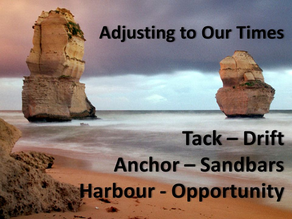 Adjusting to Our Times Tack – Drift Anchor – Sandbars Harbour - Opportunity Adjusting to Our Times Tack – Drift Anchor – Sandbars Harbour - Opportunity