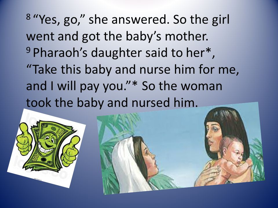 10 When the child grew older*, she took him to Pharaoh's daughter and he became her son.