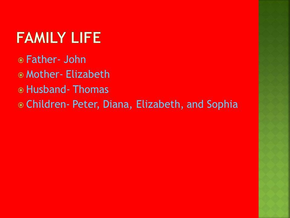  Father- John  Mother- Elizabeth  Husband- Thomas  Children- Peter, Diana, Elizabeth, and Sophia