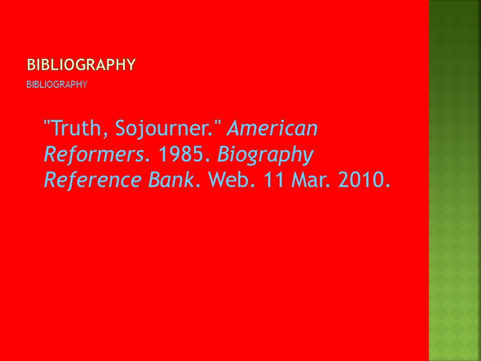 BIBLIOGRAPHY Truth, Sojourner. American Reformers.