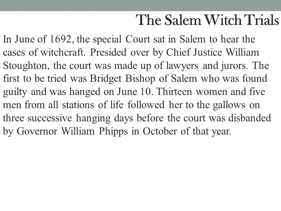In June of 1692, the special Court sat in Salem to hear the cases of witchcraft. Presided over by Chief Justice William Stoughton, the court was made