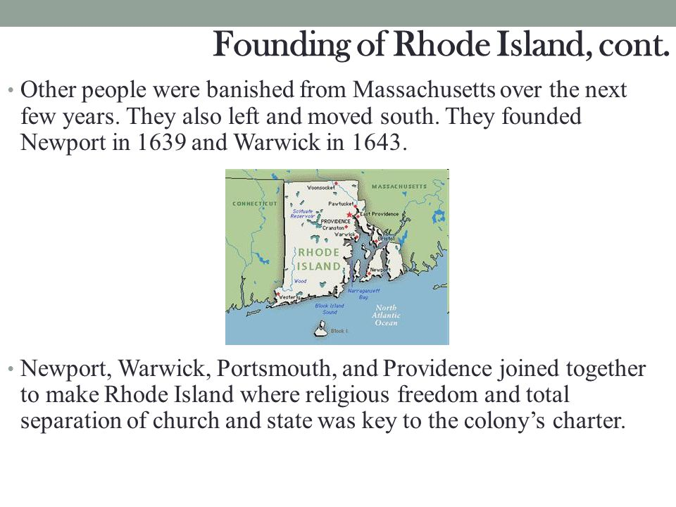 Founding of Rhode Island, cont. Other people were banished from Massachusetts over the next few years. They also left and moved south. They founded Ne