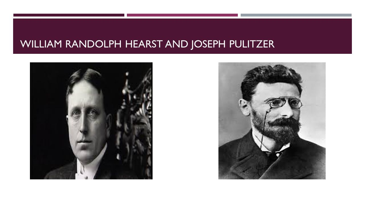 WILLIAM RANDOLPH HEARST AND JOSEPH PULITZER