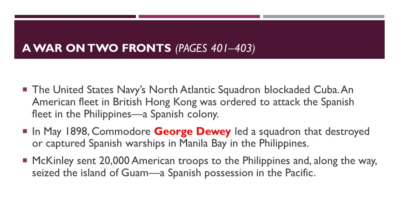 A WAR ON TWO FRONTS (PAGES 401–403)  The United States Navy's North Atlantic Squadron blockaded Cuba.