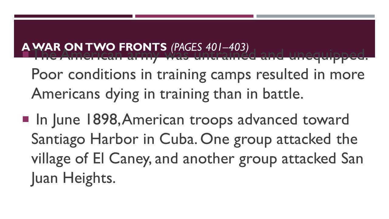 A WAR ON TWO FRONTS (PAGES 401–403)  The American army was untrained and unequipped.