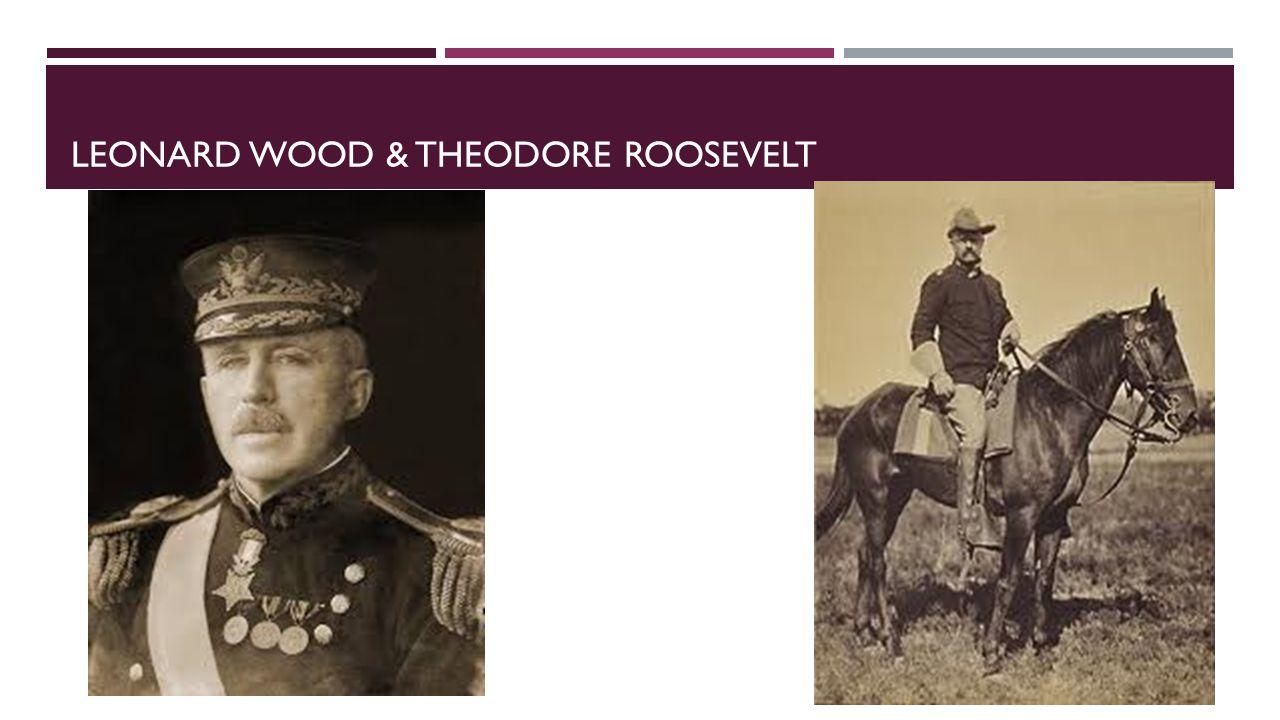 LEONARD WOOD & THEODORE ROOSEVELT