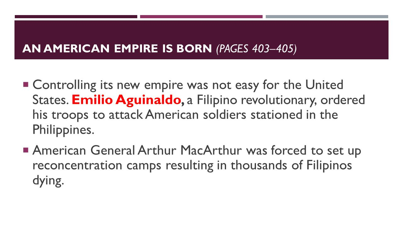 AN AMERICAN EMPIRE IS BORN (PAGES 403–405)  Controlling its new empire was not easy for the United States.
