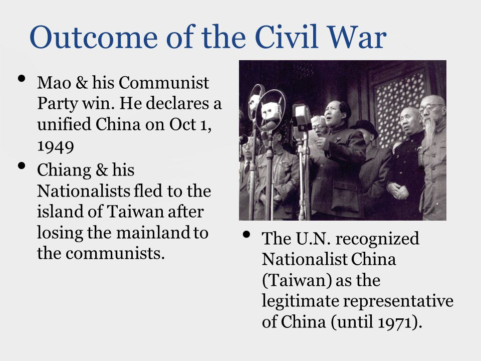 Outcome of the Civil War Mao & his Communist Party win.