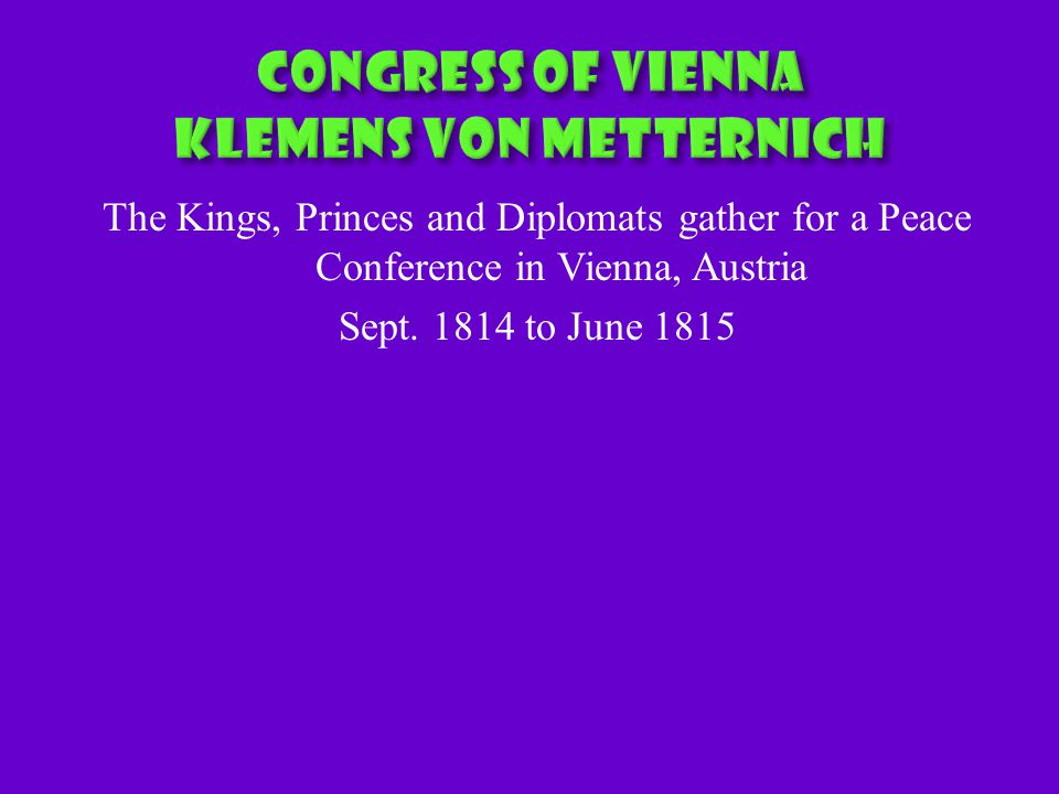 The Kings, Princes and Diplomats gather for a Peace Conference in Vienna, Austria Sept.
