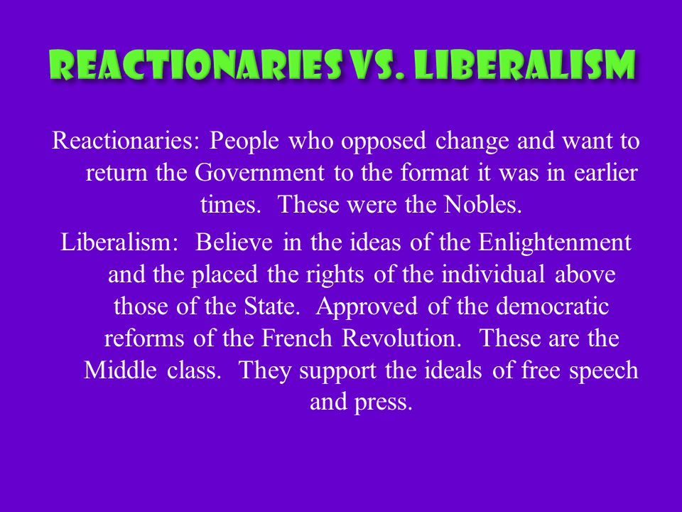 Reactionaries: People who opposed change and want to return the Government to the format it was in earlier times.