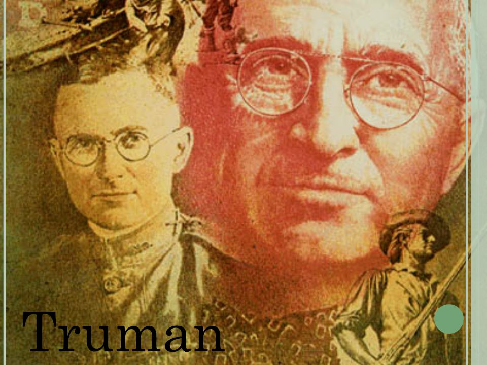 H ARRY S T RUMAN 33 rd President of the United States