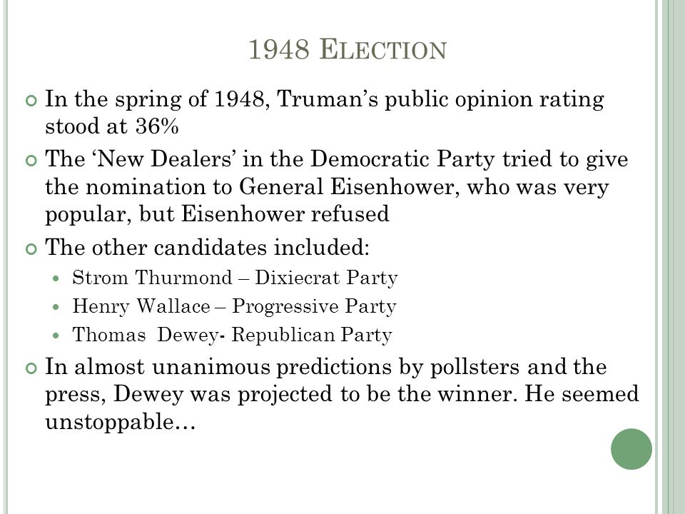 1948 E LECTION In the spring of 1948, Truman's public opinion rating stood at 36% The 'New Dealers' in the Democratic Party tried to give the nominati