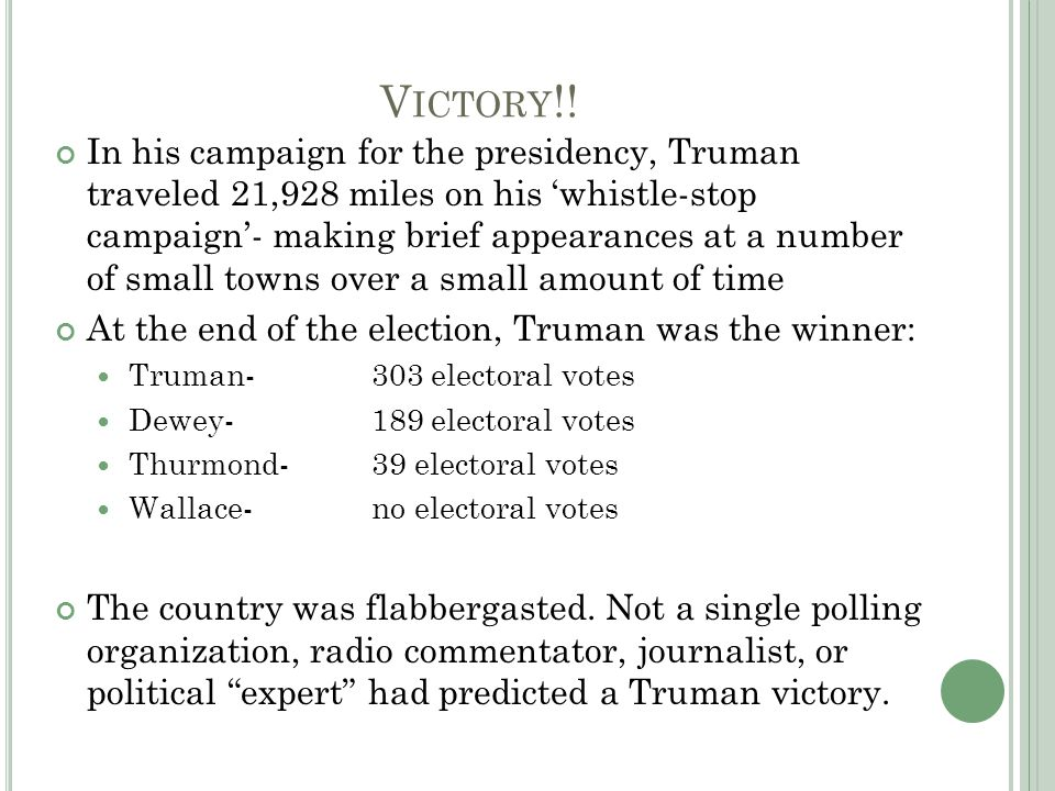 V ICTORY !! In his campaign for the presidency, Truman traveled 21,928 miles on his 'whistle-stop campaign'- making brief appearances at a number of s