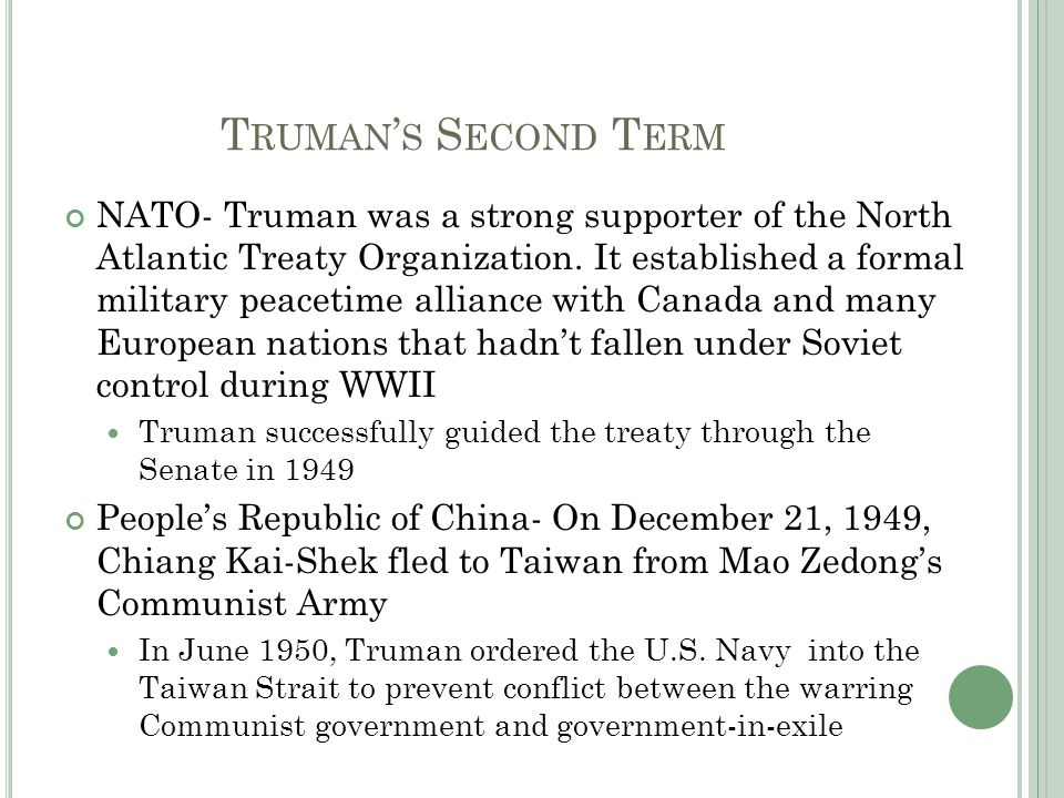 T RUMAN ' S S ECOND T ERM NATO- Truman was a strong supporter of the North Atlantic Treaty Organization.
