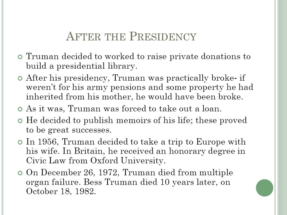 A FTER THE P RESIDENCY Truman decided to worked to raise private donations to build a presidential library.