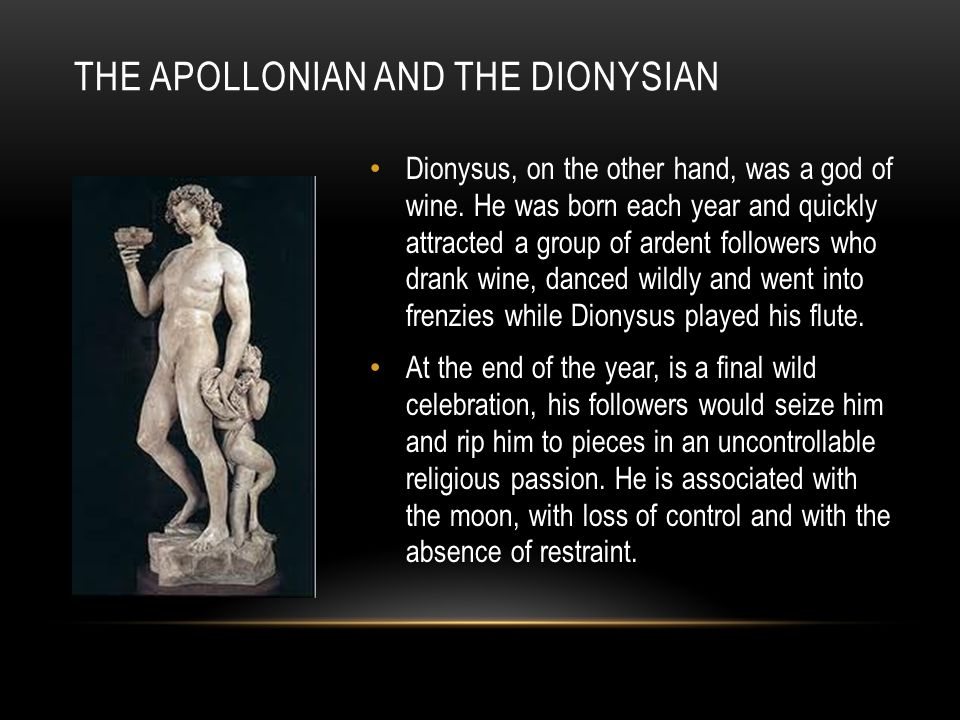 Dionysus, on the other hand, was a god of wine.