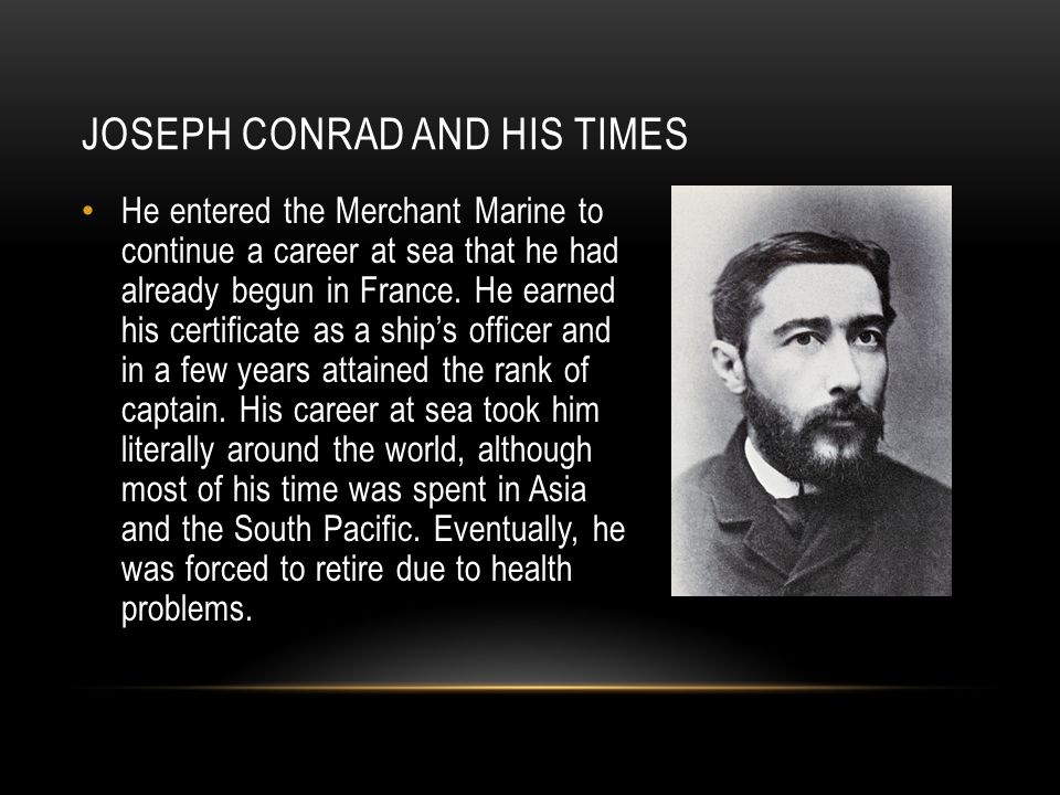 JOSEPH CONRAD AND HIS TIMES He entered the Merchant Marine to continue a career at sea that he had already begun in France.