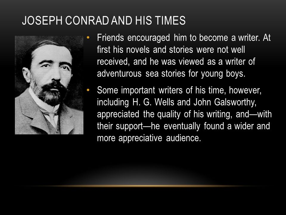 JOSEPH CONRAD AND HIS TIMES Friends encouraged him to become a writer.