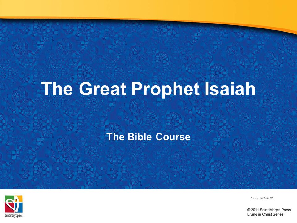 The Great Prophet Isaiah The Bible Course Document #: TX001080