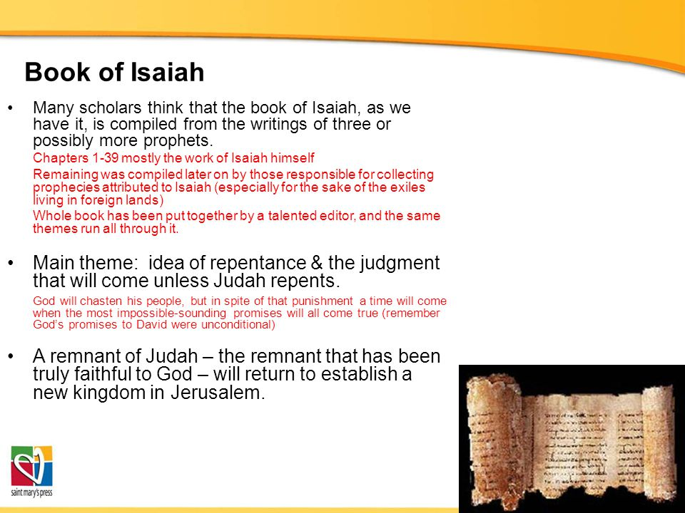 Book of Isaiah Many scholars think that the book of Isaiah, as we have it, is compiled from the writings of three or possibly more prophets. Chapters