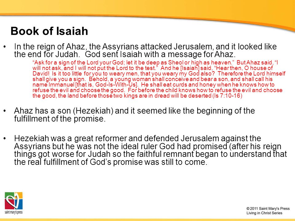 Book of Isaiah In the reign of Ahaz, the Assyrians attacked Jerusalem, and it looked like the end for Judah. God sent Isaiah with a message for Ahaz.