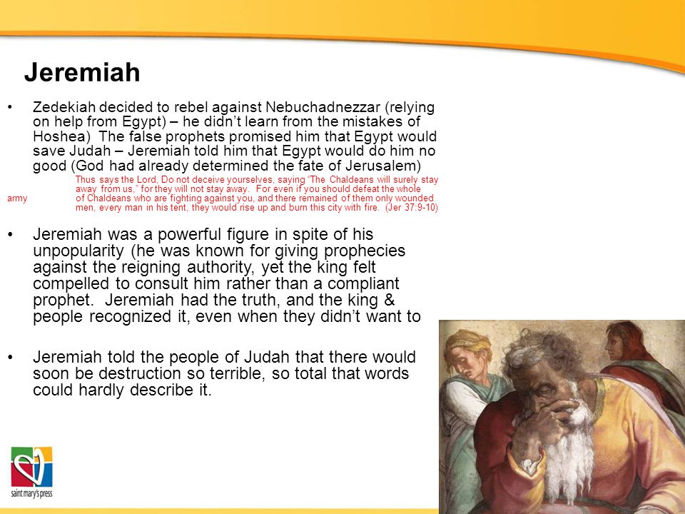 Jeremiah Zedekiah decided to rebel against Nebuchadnezzar (relying on help from Egypt) – he didn't learn from the mistakes of Hoshea) The false prophe