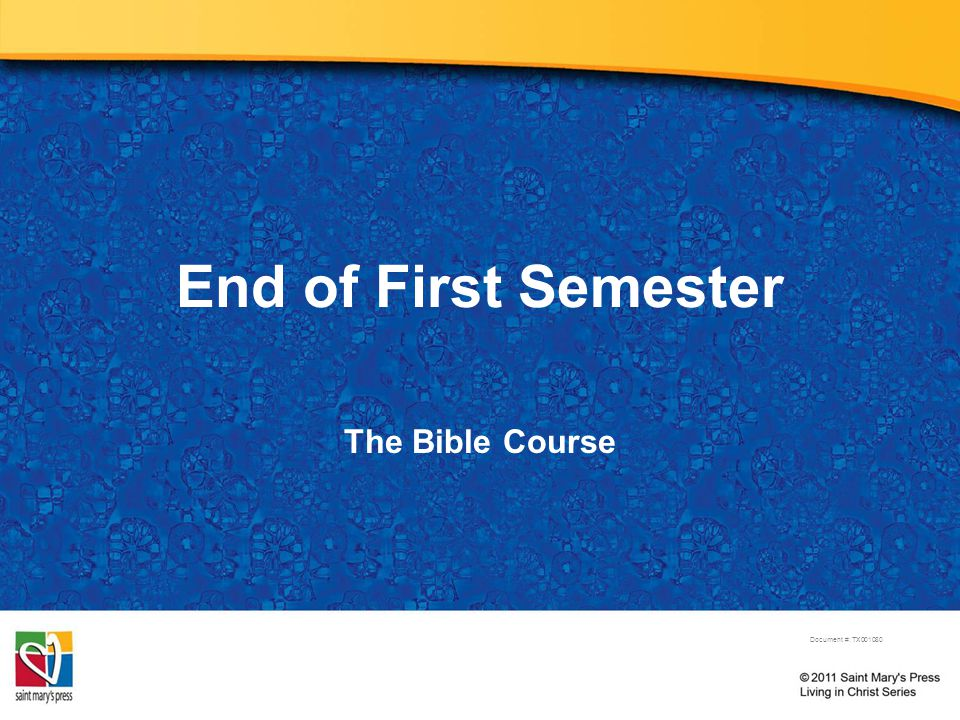 End of First Semester The Bible Course Document #: TX001080