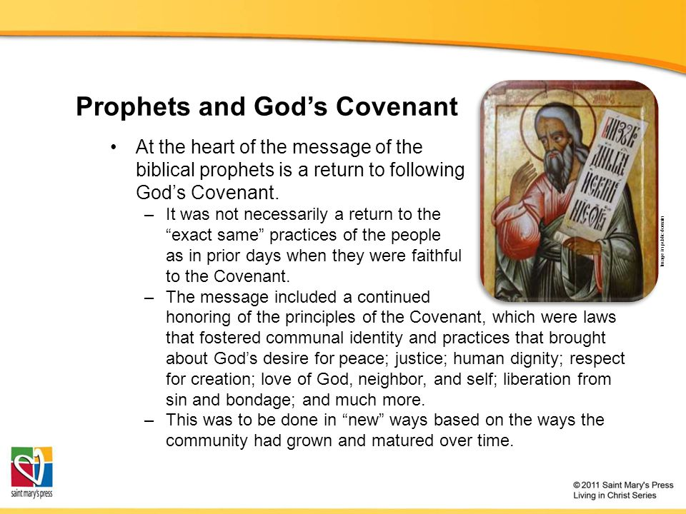 Prophets and God's Covenant At the heart of the message of the biblical prophets is a return to following God's Covenant. –It was not necessarily a re