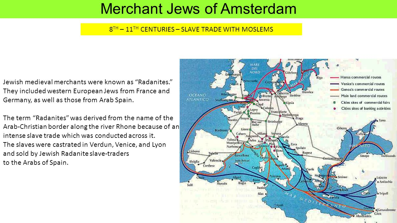 "Jewish medieval merchants were known as ""Radanites."" They included western European Jews from France and Germany, as well as those from Arab Spain. Th"