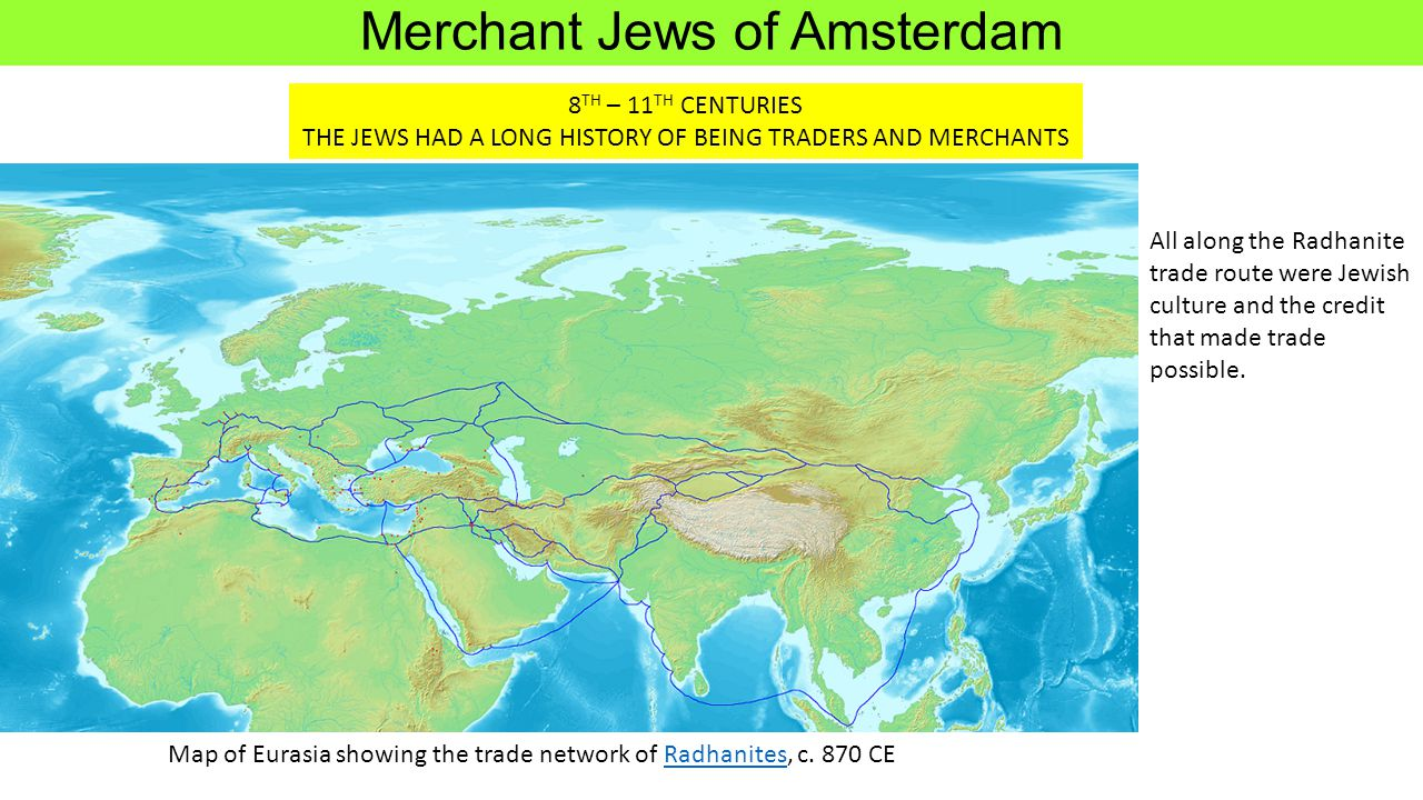 Map of Eurasia showing the trade network of Radhanites, c. 870 CERadhanites All along the Radhanite trade route were Jewish culture and the credit tha