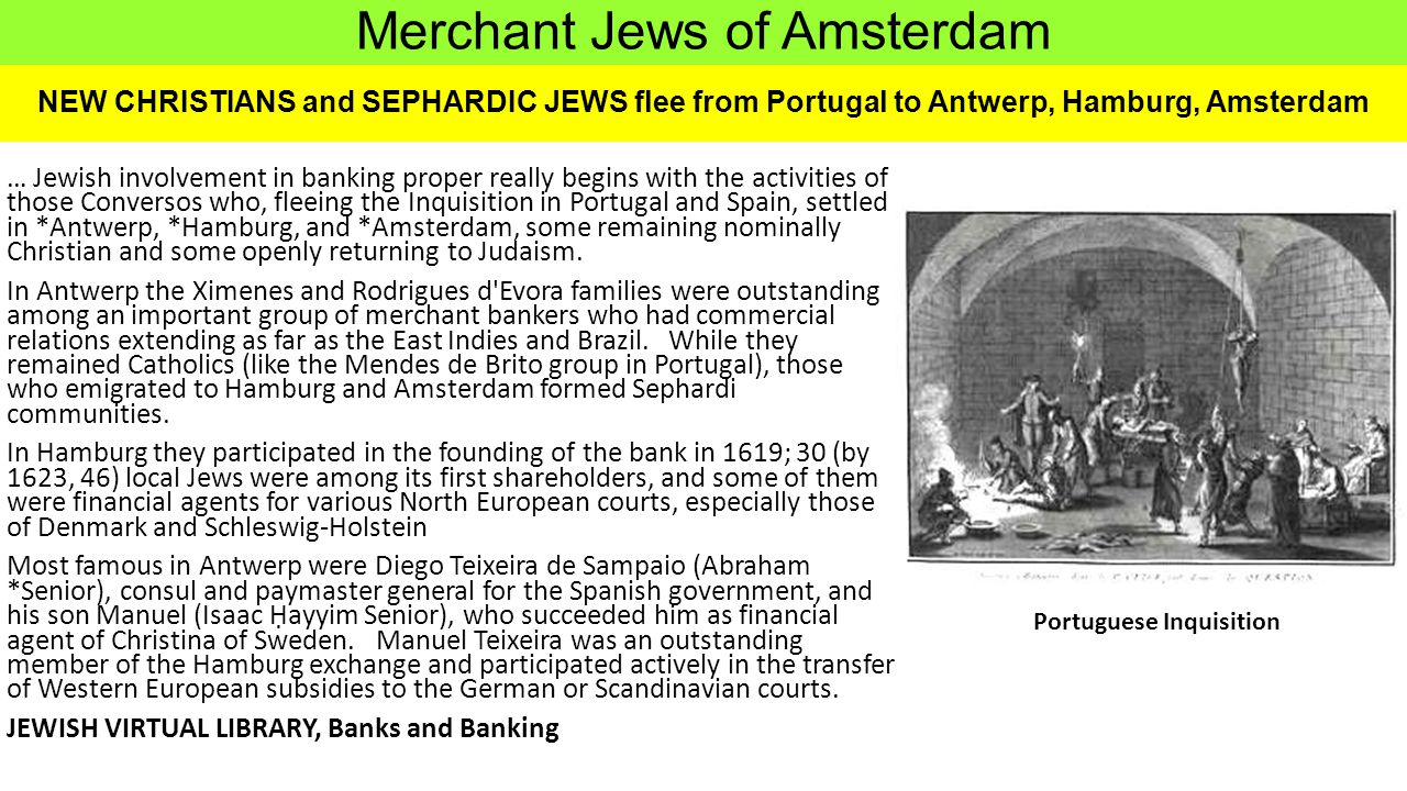NEW CHRISTIANS and SEPHARDIC JEWS flee from Portugal to Antwerp, Hamburg, Amsterdam … Jewish involvement in banking proper really begins with the acti