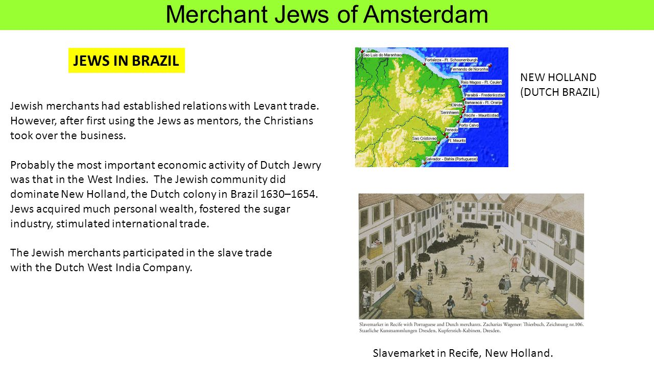 Merchant Jews of Amsterdam Jewish merchants had established relations with Levant trade. However, after first using the Jews as mentors, the Christian
