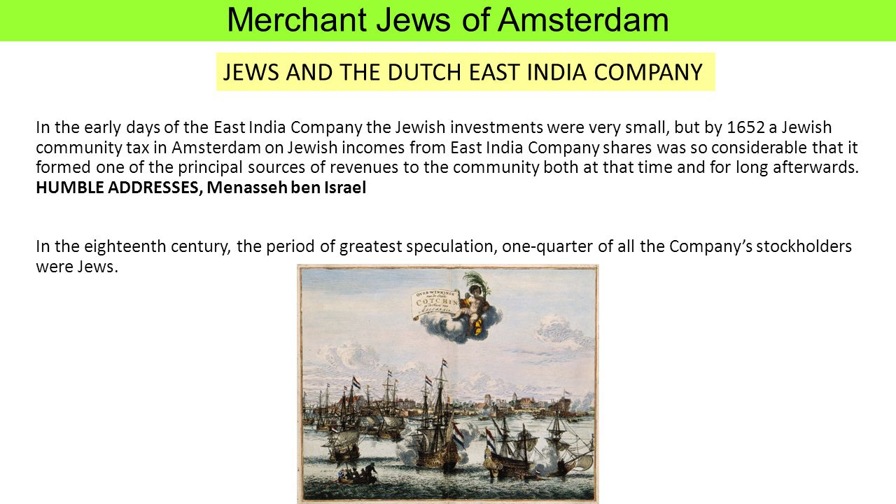 In the early days of the East India Company the Jewish investments were very small, but by 1652 a Jewish community tax in Amsterdam on Jewish incomes