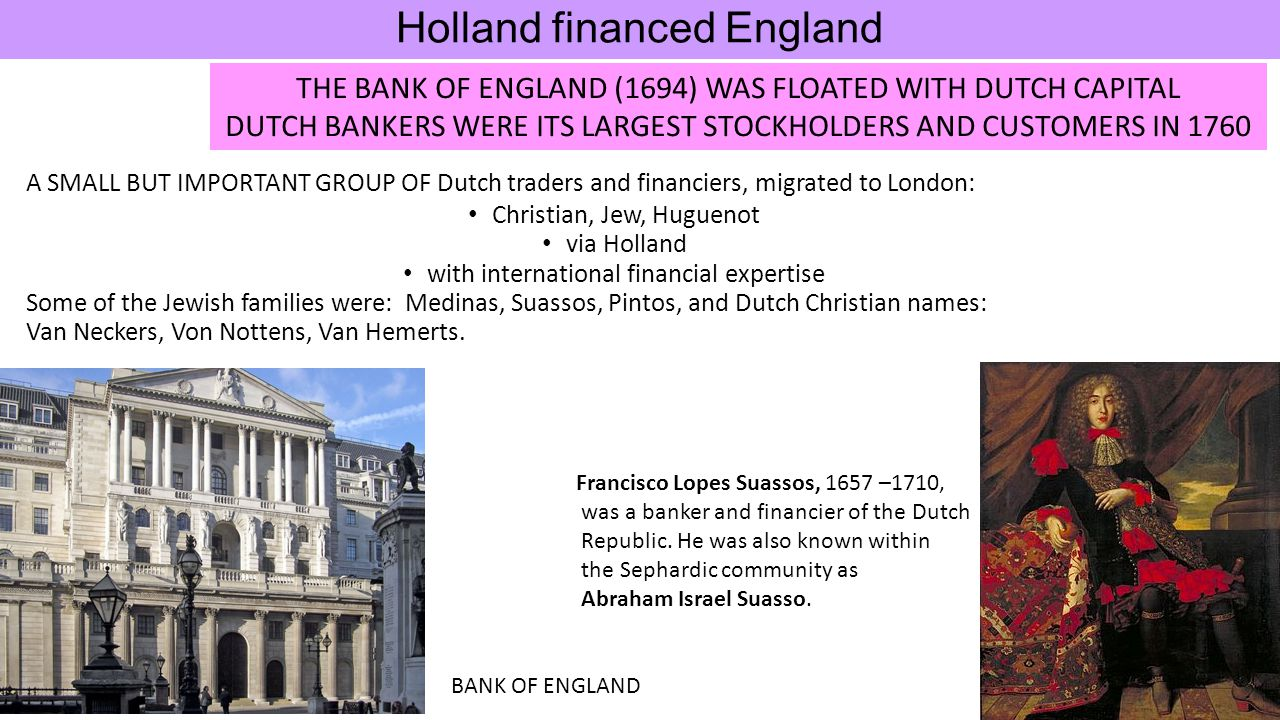 A SMALL BUT IMPORTANT GROUP OF Dutch traders and financiers, migrated to London: Christian, Jew, Huguenot via Holland with international financial exp
