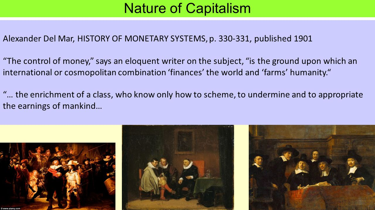 "Alexander Del Mar, HISTORY OF MONETARY SYSTEMS, p. 330-331, published 1901 ""The control of money,"" says an eloquent writer on the subject, ""is the gro"