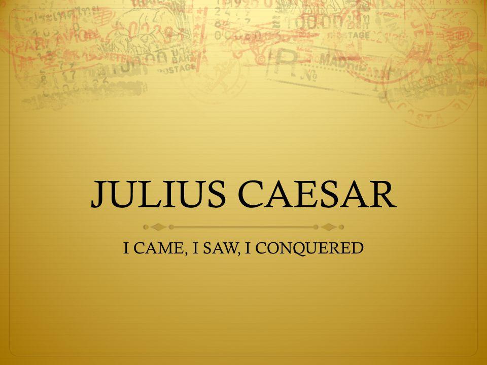 JULIUS CAESAR I CAME, I SAW, I CONQUERED