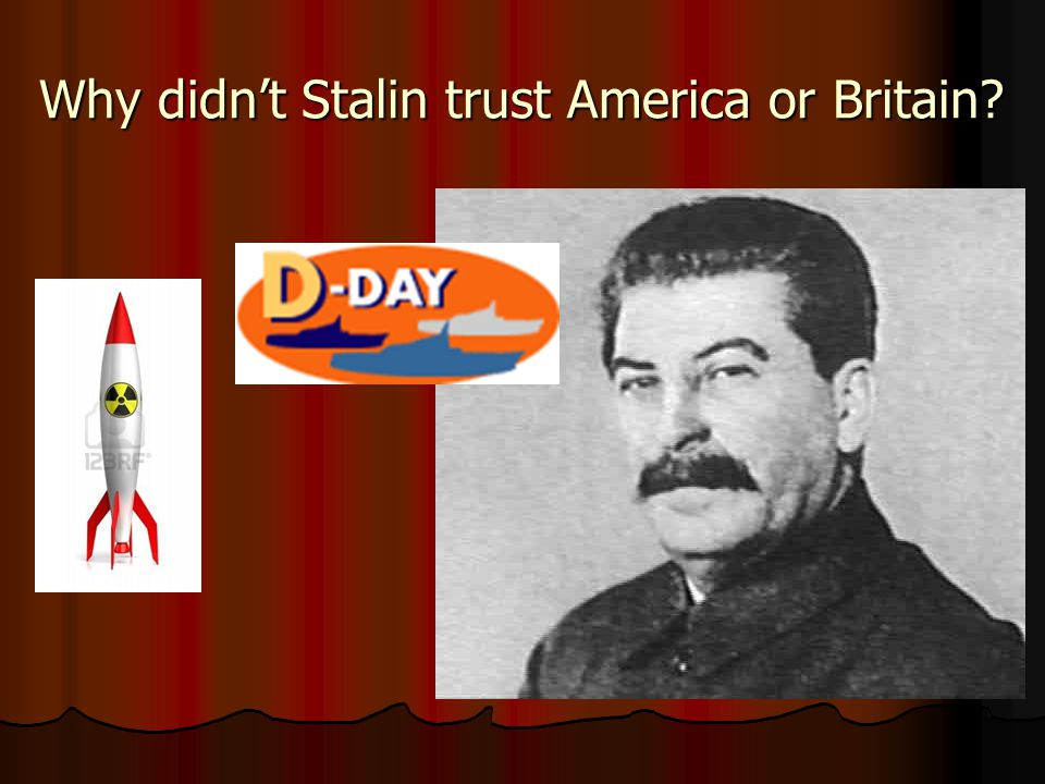 Why didn't Stalin trust America or Britain