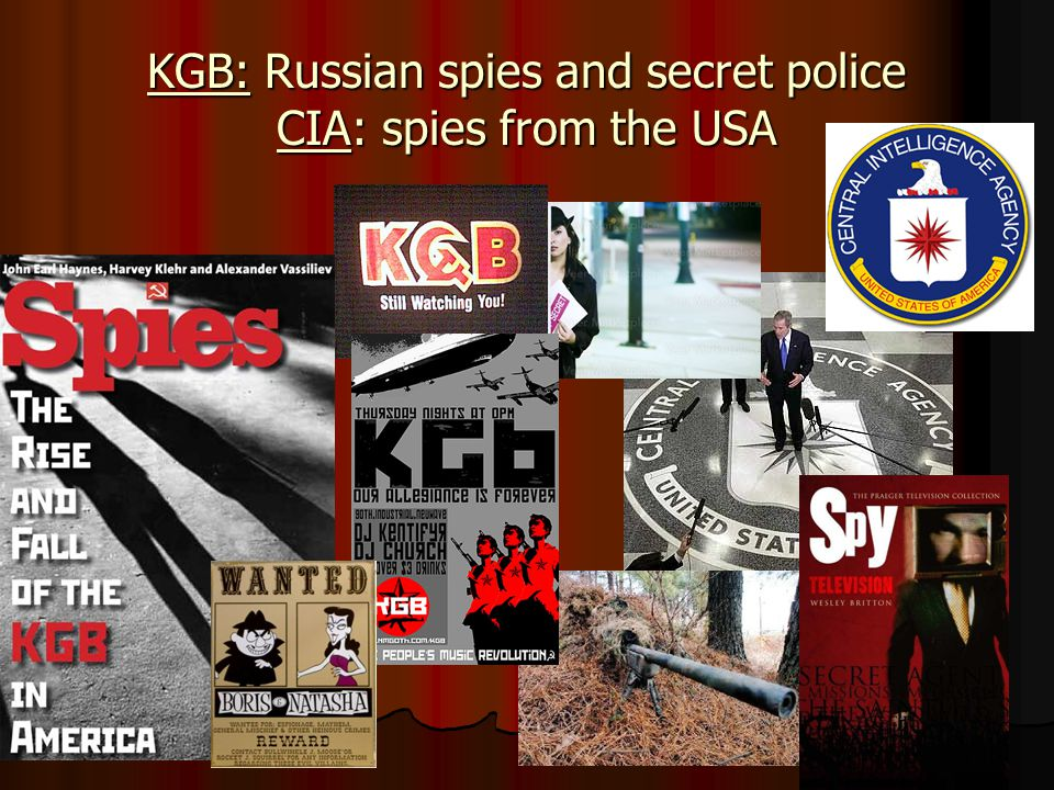KGB: Russian spies and secret police CIA: spies from the USA