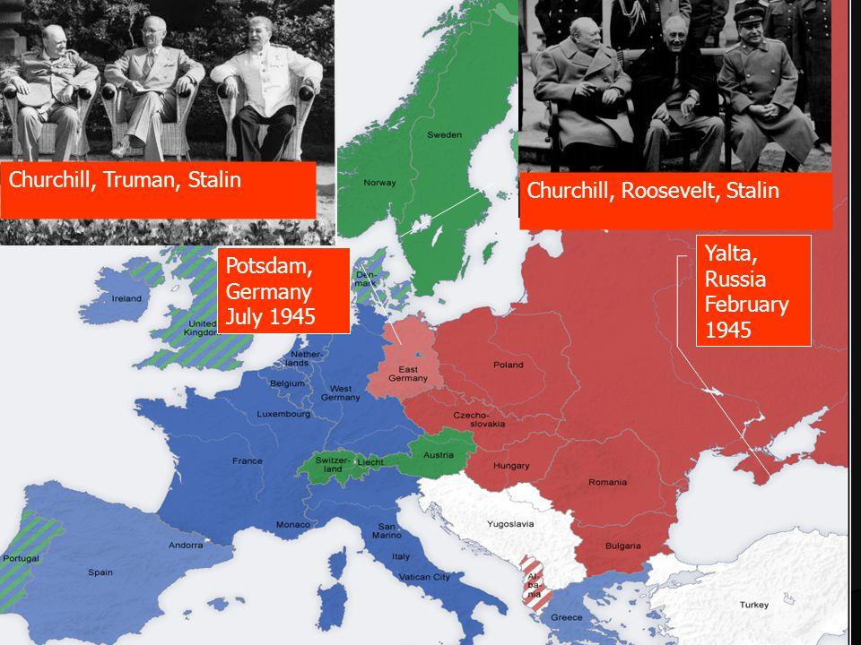 Potsdam, Germany July 1945 Churchill, Truman, Stalin Churchill, Roosevelt, Stalin Yalta, Russia February 1945
