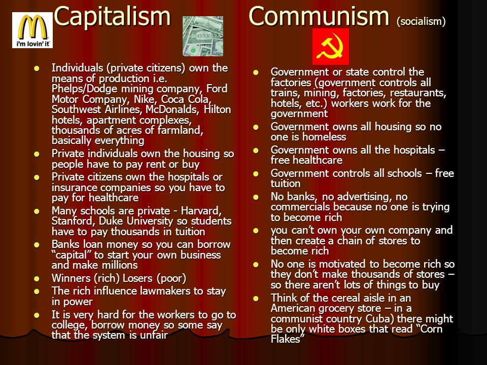 CapitalismCommunism (socialism) Individuals (private citizens) own the means of production i.e.