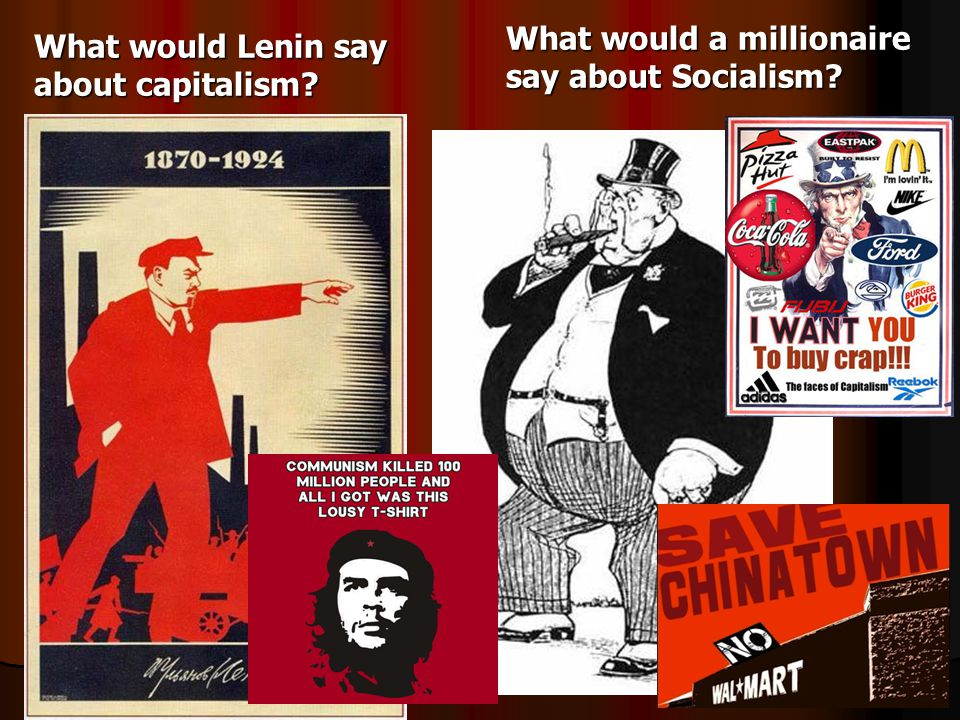 What would Lenin say about capitalism What would a millionaire say about Socialism