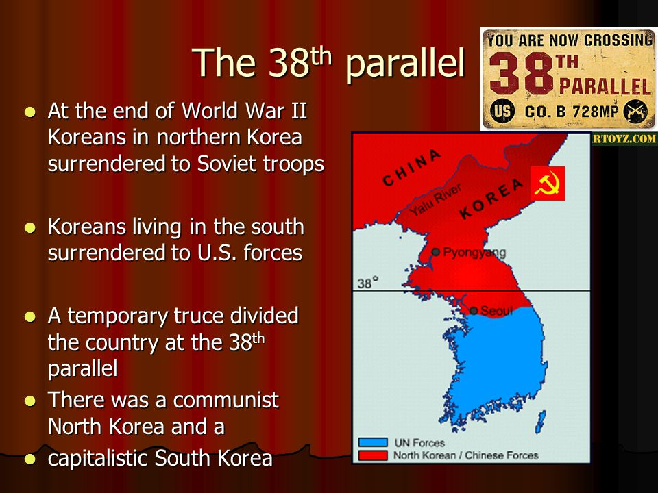 The 38 th parallel At the end of World War II Koreans in northern Korea surrendered to Soviet troops At the end of World War II Koreans in northern Korea surrendered to Soviet troops Koreans living in the south surrendered to U.S.