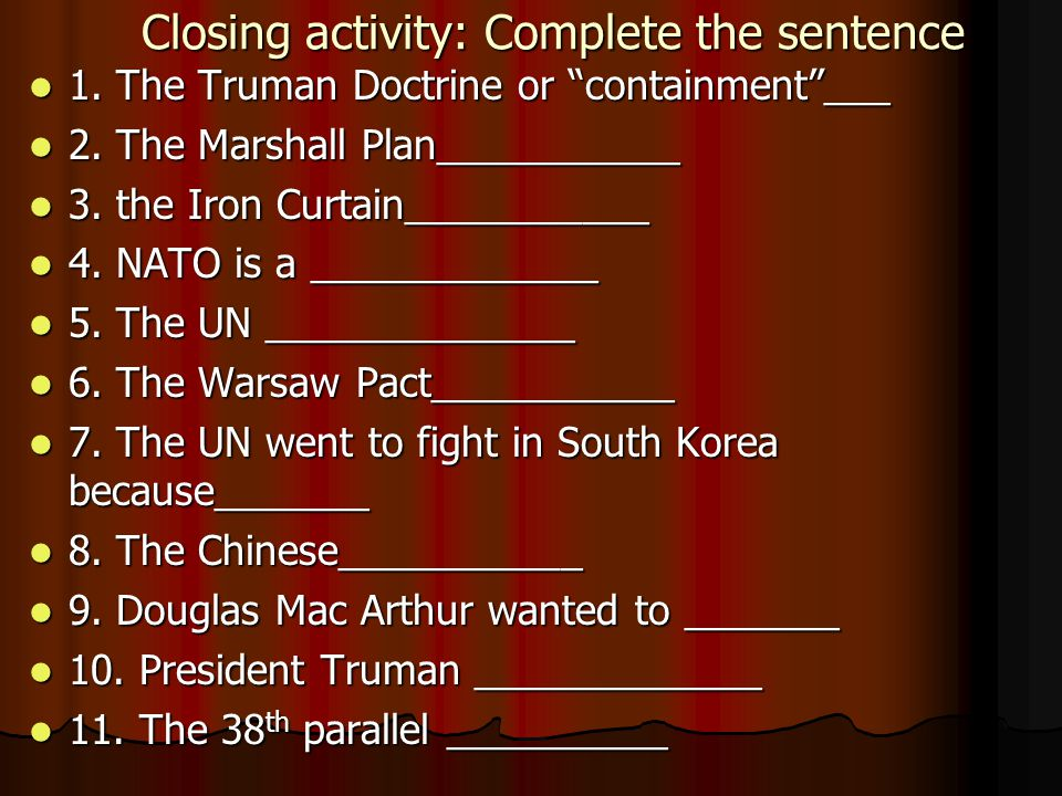 Closing activity: Complete the sentence 1. The Truman Doctrine or containment ___ 1.