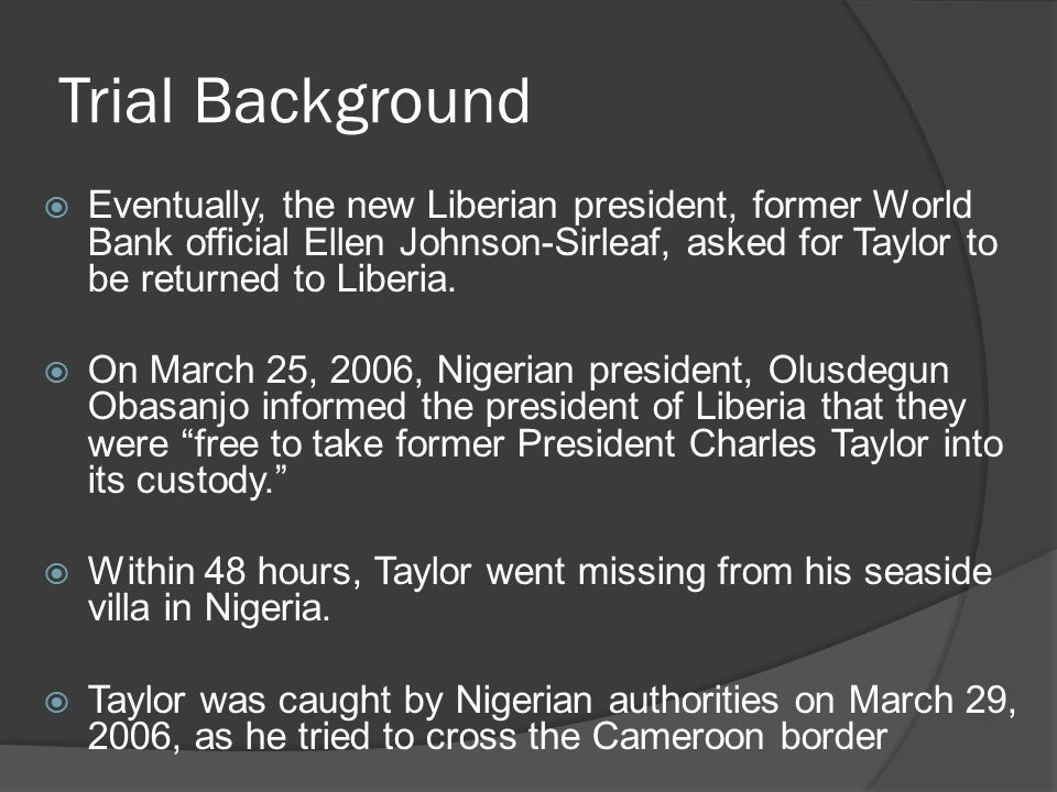 Trial Background  Taylor was placed in a Nigerian Government jet with military guard and flown to Monrovia.