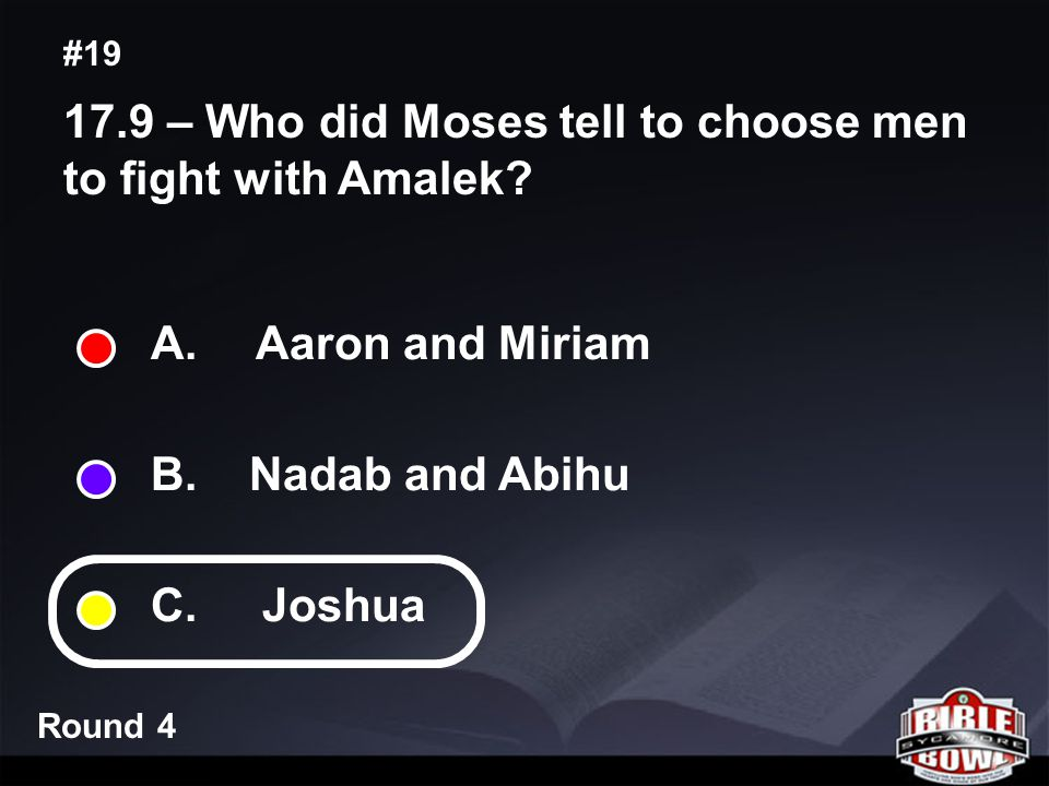 Round 4 17.9 – Who did Moses tell to choose men to fight with Amalek.